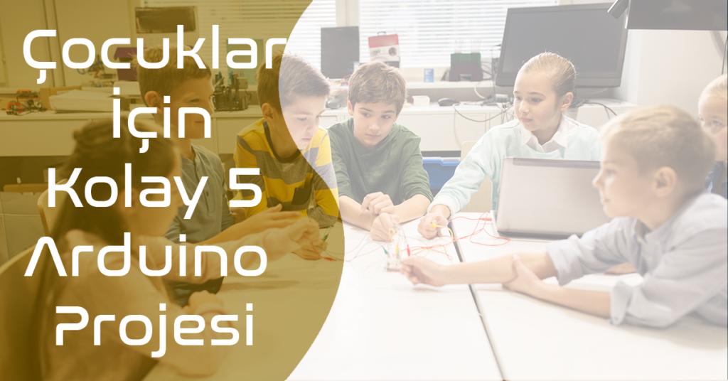 Çocuklar İçin Kolay 5 Arduino Projesi
