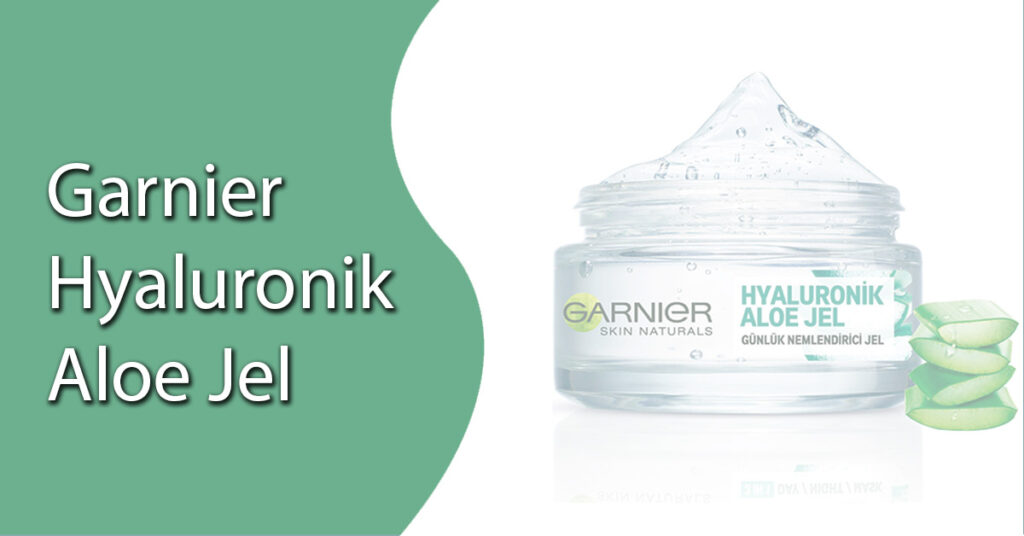 Neme Doymuş Bir Cilt: Garnier Hyaluronik Aloe Jel