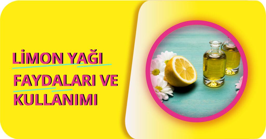 Limon Yağı Nedir, Nasıl Kullanılır ve Faydaları Nelerdir?
